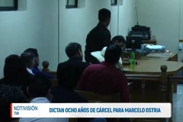 DICTAN OCHO AÑOS DE CÁRCEL PARA MARCELO OSTRIA