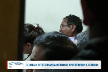DEJAN SIN EFECTO MANDAMIENTO DE APREHENSIÓN CONTRA CONDORI