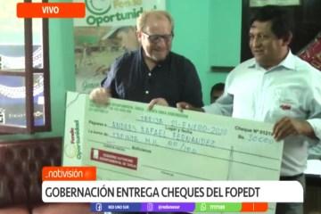 GOBERNACIÓN ENTREGA CHEQUES DEL FOPEDT