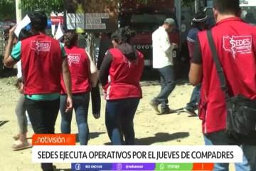 SEDES EJECUTA OPERATIVOS POR EL JUEVES DE COMPADRES