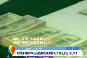 NUESTRA ECONOMÍA: GOBIERNO PREVÉ REDUCIR DÉFICIT AL 6,6 % DEL PIB