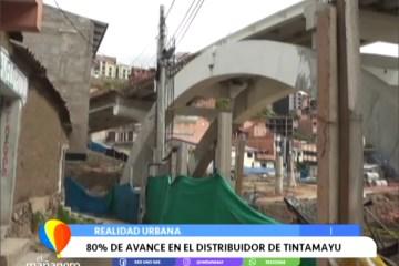 REALIDAD URBANA: 80% DE AVANCE EN EL DISTRIBUIDOR DE TINTAMAYU
