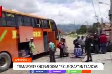 TRANSPORTE EXIGE MEDIDAS RIGUROSAS DE CONTROL EN LAS TRANCAS