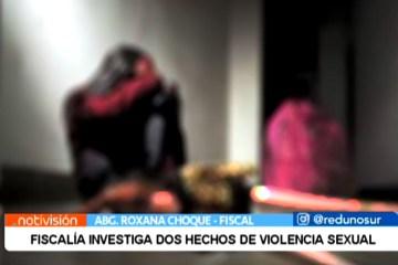 FISCALÍA INVESTIGA DOS HECHOS DE VIOLENCIA SEXUAL