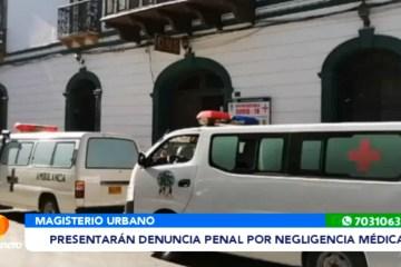 MAGISTERIO URBANO PRESENTARÁ DENUNCIA PENAL POR NEGLIGENCIA MÉDICA