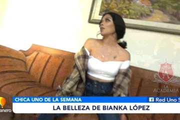 CHICA UNO DE LA SEMANA: BIANKA  LÓPEZ