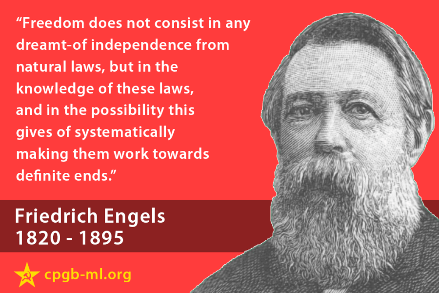 "Qoute from Engels: ""Freedom does not consist in any dreamt-of independence from natural laws, but in the knowledge of these laws, and in the possibility this gives of systematically making them work towards definite ends."""