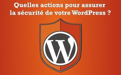 Sécurisation de Worpdress : Quelles actions pour assurer la sécurité de votre WordPress ?