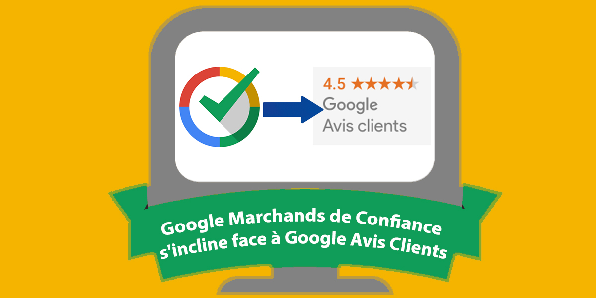 Google Marchands de Confiance s'incline face à Google Avis Clients