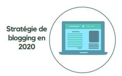 Comment avoir une stratégie de blogging efficace en 2020 ?