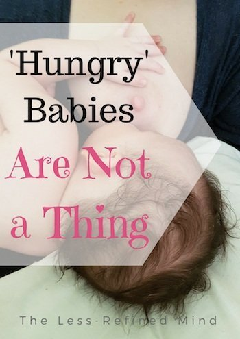 There's no such thing as a hungry baby. Suggesting otherwise undermines the efforts of breastfeeding mothers.