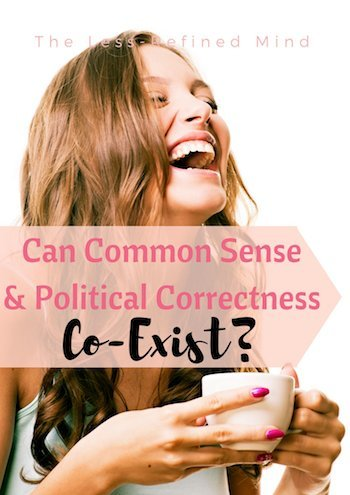 Do you ever think that political correctness has gone absolutely crazy? Is it even possible for it to co-exist with common sense these days? And where do we draw the line with humour?