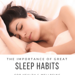 The Importance of Great Sleep Habits for Health and Wellbeing