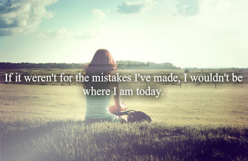 Quotes About Life Lessons And Mistakes Tumblr Reflections From Me