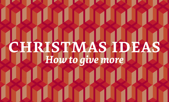 Christmas ideas: How to give more