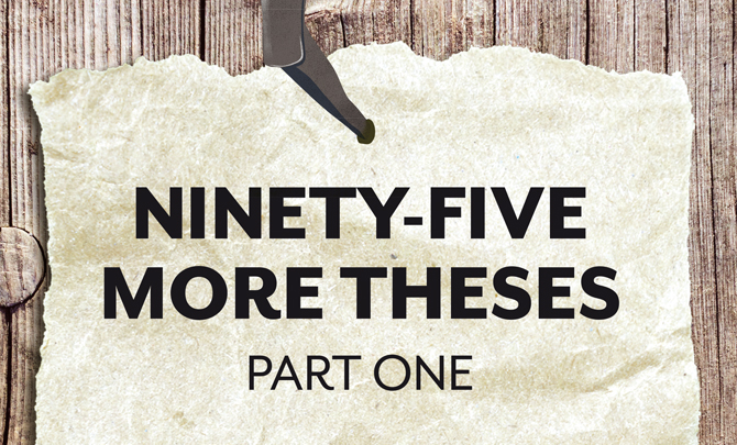 Ninety-five more theses – Part one