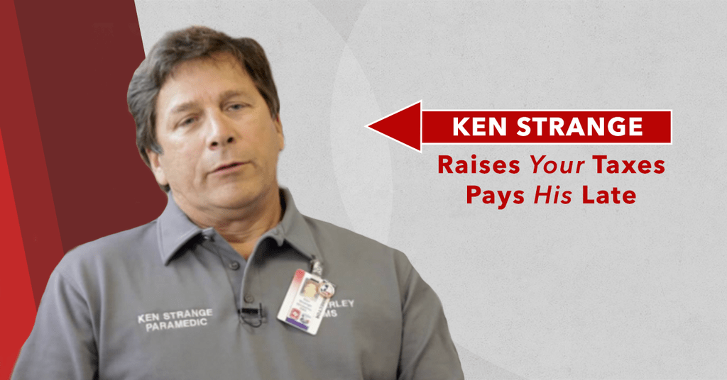 Ken Strange: Pays his taxes late, raised taxes for us