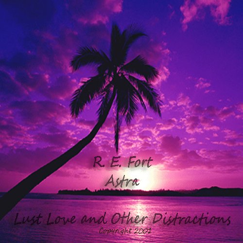 Lust Love and Other Distractions – Copyright 2001 R.E. Fort