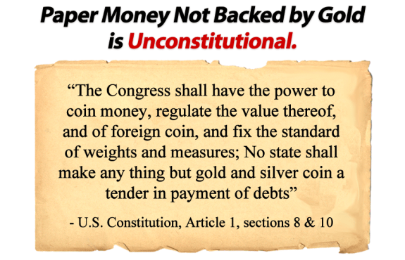 Paper Money Not Backed by Gold is Unconstitutional.