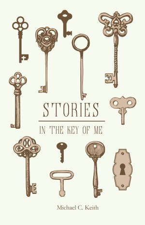 Stories in the Key of Me by Michael C. Keith, Regal House Publishing