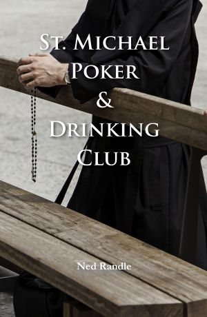 St. Michael Poker and Drinking Club, A Regal House Publishing title by Ned Randle