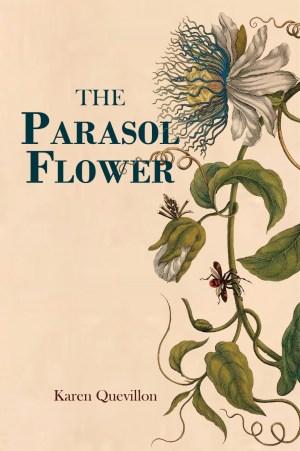 The Parasol Flower, a Regal House Publishing publication by Karen Quevillon