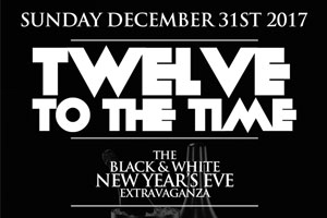 Twelve To The Time-The Black & White Extravaganza Sunday December 31st