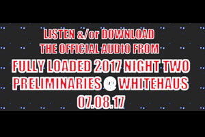 See Hot Pics, Listen &/or Download Night Two Fully Loaded at Whitehaus Audio 07.08.17