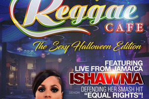 Reggae Cafe Halloween Edition presents Ishawna inside Twenty7 Lounge