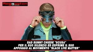 """Bad Bunny chiede """"SCUSA"""" per il suo silenzio ed esprime il suo appoggio al movimento """"Black Live Matter"""""""