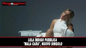 "Lola Índigo pubblica ""Mala Cara"""