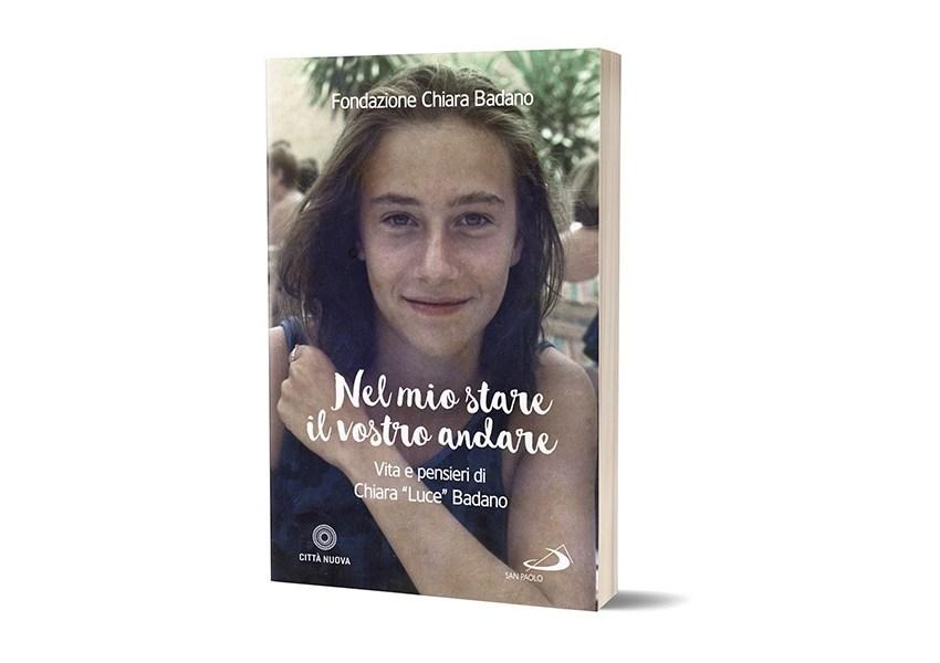 Chiara Luce Badano: Nel mio stare il vostro andare. Vita e pensieri
