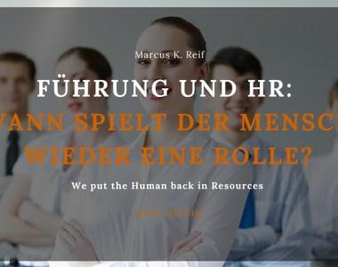 Führung und HR: Wann spielt der Mensch wieder eine Rolle?