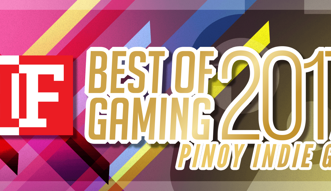 The Best of Pinoy Indie 2017:  5 games that caught our attention from the Filipino Indie Gaming scene
