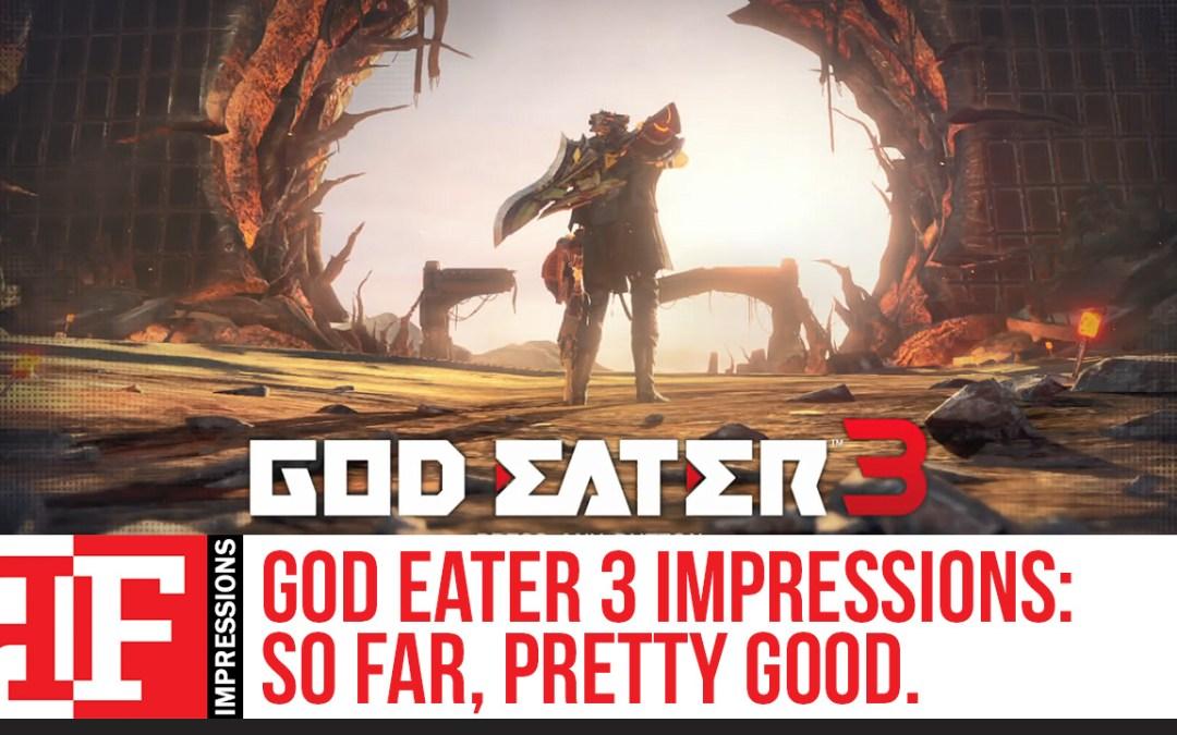 God Eater 3 Impressions: So Far, Pretty Good.