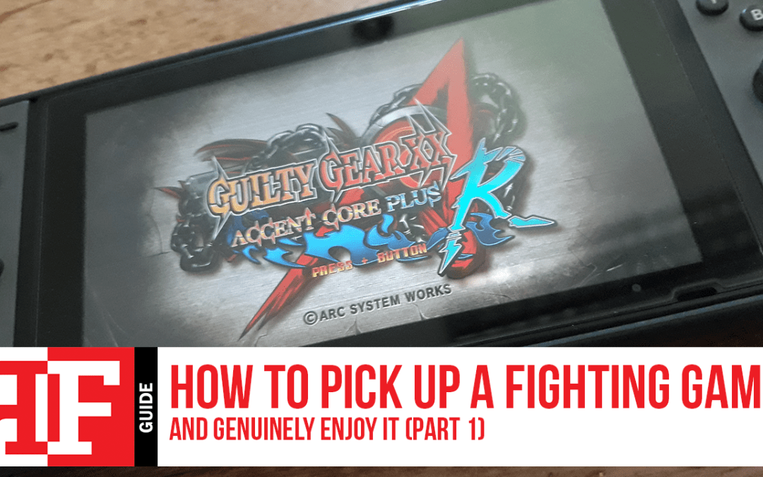 How to Pick Up a Fighting Game and Genuinely Enjoy It (Part 1)