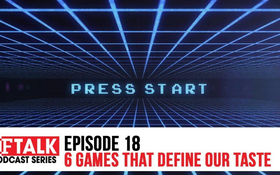 RF Talk Episode 18: 6 Games That Define Our Taste