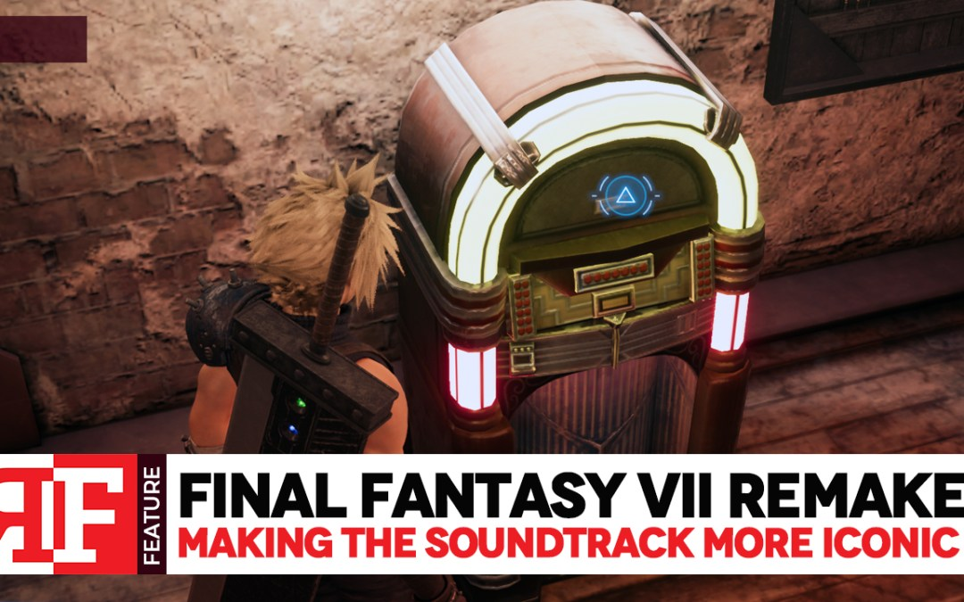 Final Fantasy VII Remake: Making the Soundtrack more Iconic
