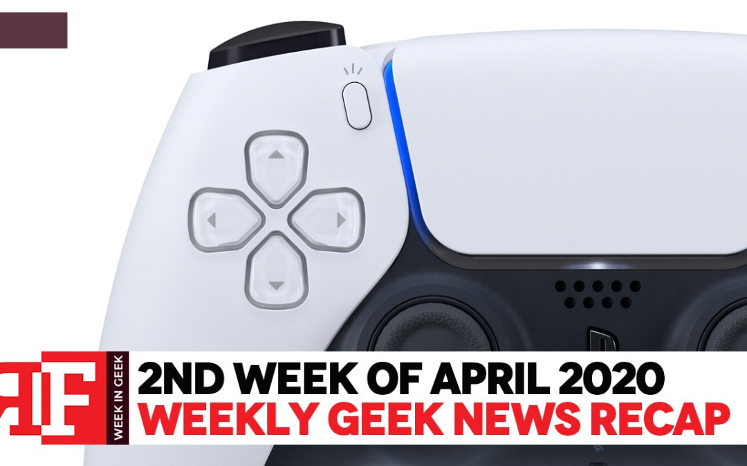 Week in Geek: Week 2 – April 2020