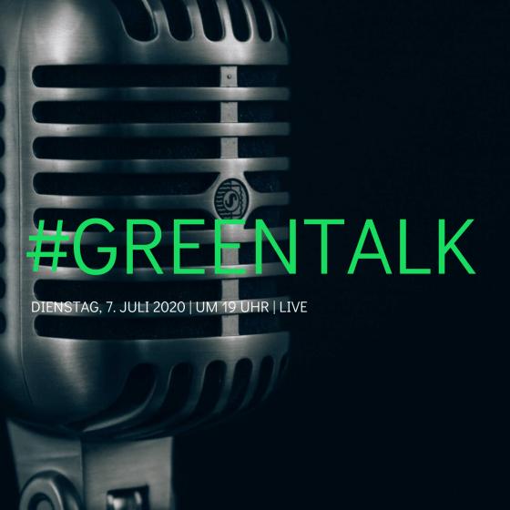 #Greentalk Live auf YouTube am 7.7.2020 um 19 Uhr