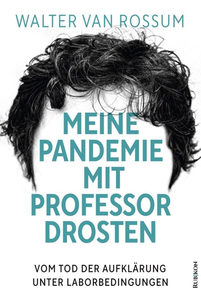 Walter van Rossum Meine Pandemie mit Professor Drosten