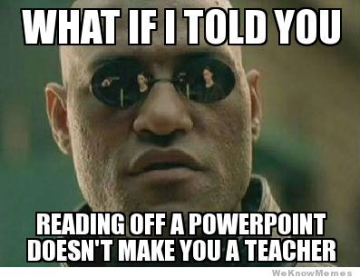 https://i2.wp.com/www.relatably.com/m/img/terrible-teacher-memes/what-if-i-told-you-reading-off-powerpoint.jpg