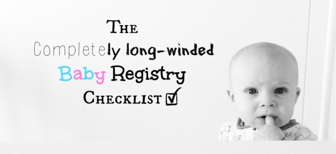The Completely Long-winded Baby Registry Checklist