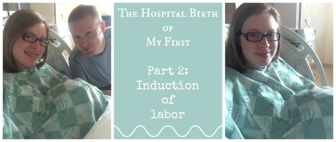 The Hospital Birth of My First – Part 2: Induction of labor