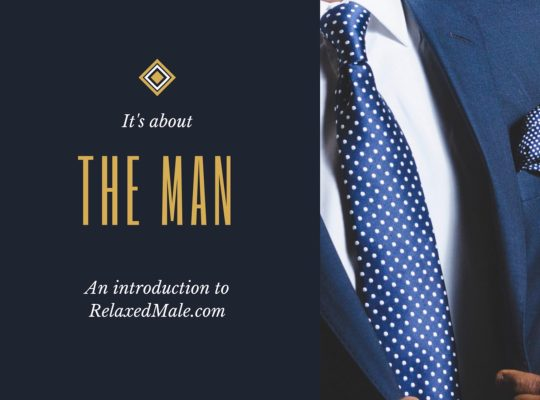 Who is the Relaxed Male? What is their purpose? We talk about it being about the site being for a guy.