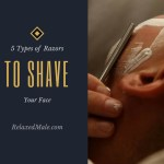 5 Types of Razors For Your Face