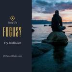 Need Focus? Meditate.