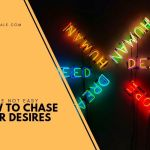 How To Chase Your Desires