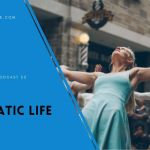 Ep 22 – Your Dramatic Life