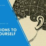 EP 28 – Questions to ask Yourself